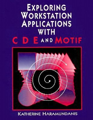 Exploring Workstation Applications in CDE and Motif   1996 9781555581510 Front Cover