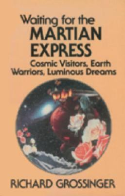 Waiting for the Martian Express Cosmic Visitors, Warrior Spirits, Luminous Dreams N/A 9781556430510 Front Cover