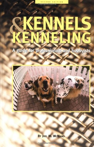 Kennels and Kenneling A Guide for Hobbyists and Professionals 2nd 2001 (Revised) edition cover