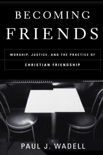 Becoming Friends Worship, Justice, and the Practice of Christian Friendship  2002 edition cover