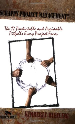 Scrappy Project Management The 12 Predictable and Avoidable Pitfalls that Every Project Faces  2007 edition cover