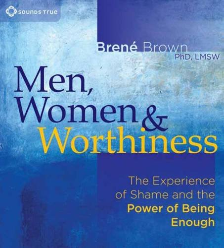Men, Women, and Worthiness: The Experience of Shame and the Power of Being Enough  2012 edition cover