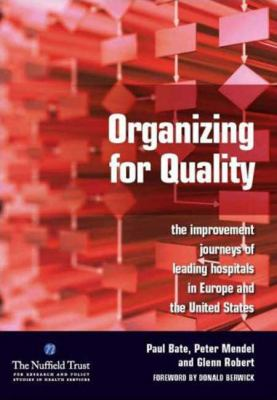 Organizing for Quality The Improvement Journeys of Leading Hospitals in Europe and the United States  2008 edition cover