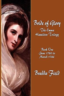 Bride of Glory The Emma Hamilton Trilogy - Book One N/A 9781935585510 Front Cover