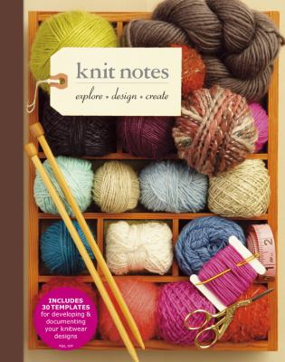 Knit Notes Explore * Design * Create  2012 9781936096510 Front Cover
