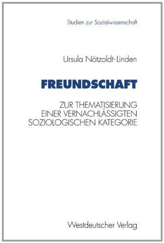 Freundschaft: Zur Thematisierung Einer Vernachlässigten Soziologischen Kategorie  1994 edition cover