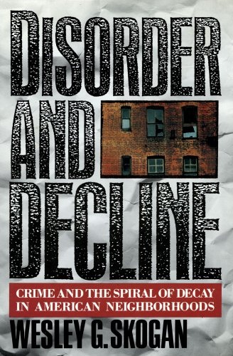 Disorder and Decline Crime and the Spiral of Decay in American Neighborhoods  1990 9780029291511 Front Cover