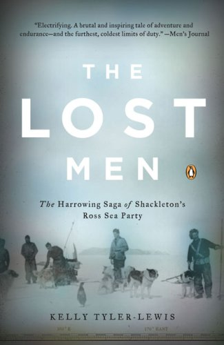 Lost Men The Harrowing Saga of Shackleton's Ross Sea Party N/A edition cover