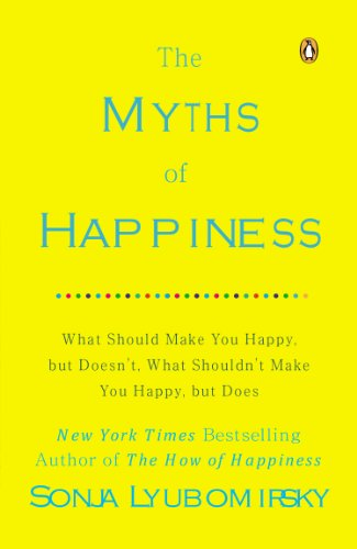 Myths of Happiness What Should Make You Happy, but Doesn't, What Shouldn't Make You Happy, but Does  2014 edition cover