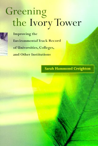 Greening the Ivory Tower Improving the Environmental Track Record of Universities, Colleges, and Other Institutions  1998 9780262531511 Front Cover