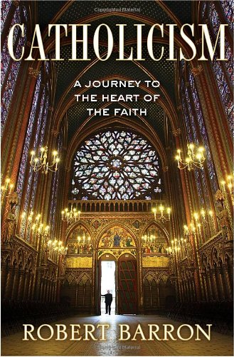 Catholicism A Journey to the Heart of the Faith  2011 9780307720511 Front Cover