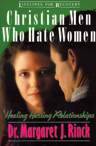 Christian Men Who Hate Women Healing Hurting Relationships  1990 9780310517511 Front Cover