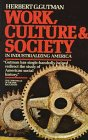 Work, Culture, and Society in Industrializing America : Essays in America's Working Class and Social History N/A 9780394722511 Front Cover