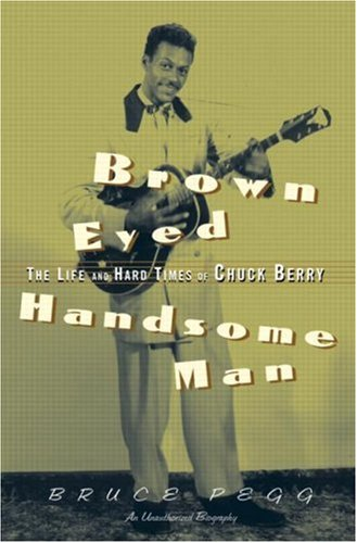 Brown Eyed Handsome Man The Life and Hard Times of Chuck Berry  2005 edition cover