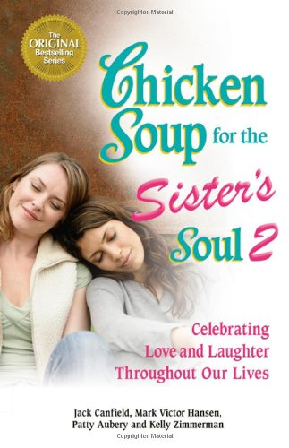Chicken Soup for the Sister's Soul 2 Celebrating Love and Laughter Throughout Our Lives  2006 9780757305511 Front Cover
