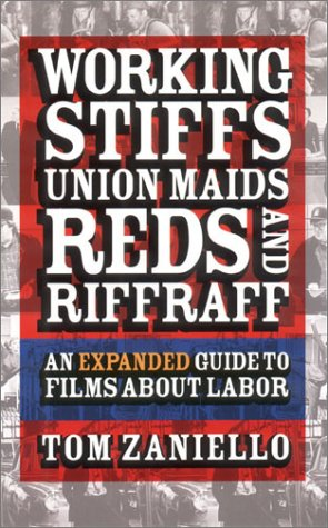 Working Stiffs, Union Maids, Reds, and Riffraff An Expanded Guide to Films about Labor  2003 edition cover