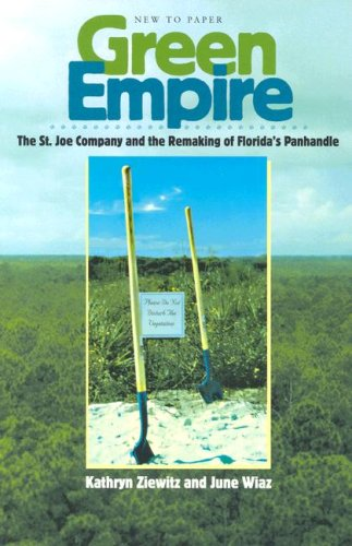 Green Empire The St. Joe Company and the Remaking of Florida's Panhandle N/A edition cover