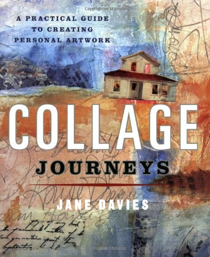 Collage Journeys A Practical Guide to Creating Personal Artwork  2009 edition cover