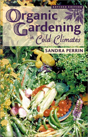 Organic Gardening in Cold Climates  2nd 2002 (Revised) 9780878424511 Front Cover