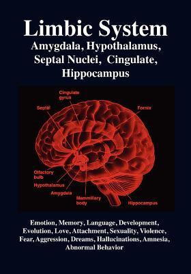 Limbic System: Amygdala, Hypothalamus, Septal Nuclei, Cingulate, Hippocampus. Emotion, Memory, Language, Development, Evolution, Love, Attachment, ... Hallucinations, Amnesia, Abnormal Behavior N/A edition cover