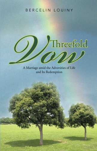 Threefold Vow A Marriage amid the Adversities of Life and Its Redemption  2013 9781490818511 Front Cover