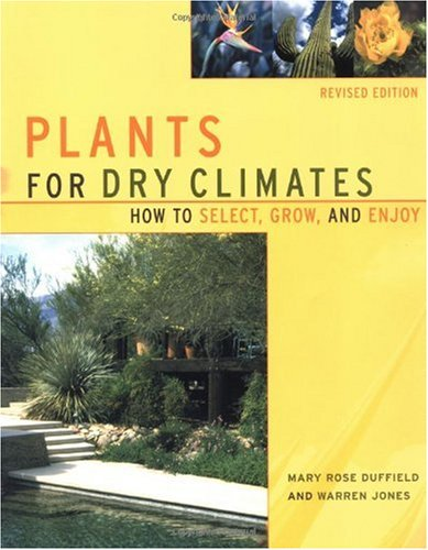 Plants for Dry Climates How to Select, Grow, and Enjoy 2nd 2001 (Revised) 9781555612511 Front Cover