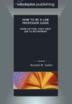How to Be a Law Professor Guide : From Getting that First Job to Retirement  2008 edition cover