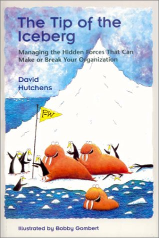 Tip of the Iceberg Managing the Hidden Forces That Can Make or Break Your Organization  2001 edition cover