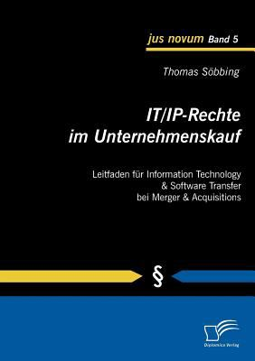 It/Ip-Rechte Im Unternehmenskauf Leitfaden F�r Information Technology and Software Transfer Bei Merger and Acquisitions  2010 9783836685511 Front Cover