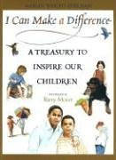 I Can Make a Difference A Treasury to Inspire Our Children  2005 9780060280512 Front Cover