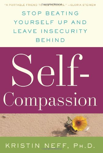 Self-Compassion Stop Beating Yourself up and Leave Insecurity Behind  2011 edition cover