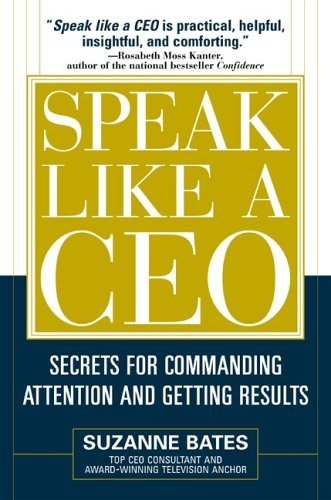 Speak Like a CEO Secrets for Commanding Attention and Getting Results  2005 9780071451512 Front Cover