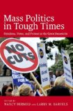 Mass Politics in Tough Times Opinions, Votes, and Protest in the Great Recession  2014 9780199357512 Front Cover