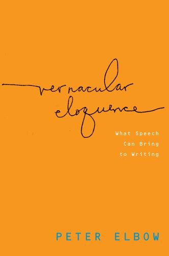 Vernacular Eloquence What Speech Can Bring to Writing  2011 edition cover