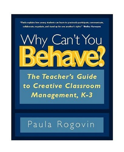 Why Can't You Behave? The Teacher's Guide to Creative Classroom Management, K-3  2004 edition cover