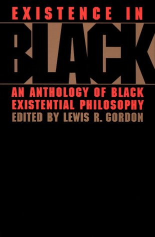 Existence in Black An Anthology of Black Existential Philosophy  1997 9780415914512 Front Cover