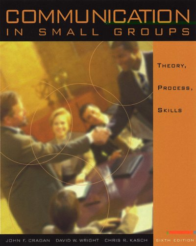 Communication in Small Groups Theory, Process, and Skills 6th 2004 (Revised) 9780534545512 Front Cover