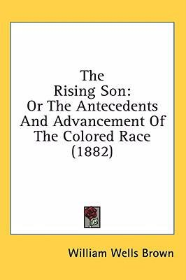 Rising Son Or the Antecedents and Advancement of the Colored Race (1882) N/A 9780548968512 Front Cover