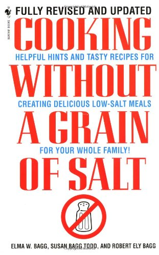 Cooking Without a Grain of Salt Helpful Hints and Tasty Recipes for Creating Delicious Low Salt Meals for Your Whole Family: a Cookbook  1964 9780553579512 Front Cover