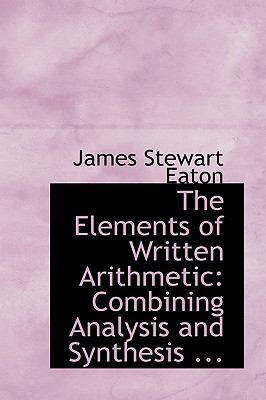 The Elements of Written Arithmetic: Combining Analysis and Synthesis; Adapted to the Best Mode of Instruction for Beginners  2008 edition cover