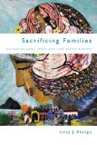 Sacrificing Families Navigating Laws, Labor, and Love Across Borders  2014 edition cover