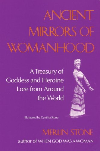 Ancient Mirrors of Womanhood A Treasury of Goddess and Heroine Lore from Around the World  1990 (Revised) edition cover