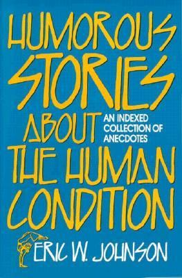 Humorous Stories about the Human Condition An Indexed Collection of Anecdotes N/A 9780879756512 Front Cover