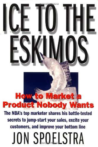 Ice to the Eskimos How to Market a Product Nobody Wants N/A edition cover