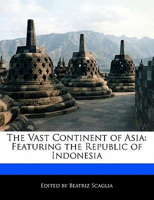 Vast Continent of Asi Featuring the Republic of Indonesia N/A 9781116256512 Front Cover
