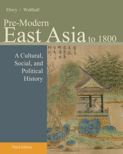 Pre-Modern East Asia A Cultural, Social, and Political History, Volume I: To 1800 3rd 2014 edition cover