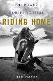 Riding Home The Power of Horses to Heal  2015 9781250033512 Front Cover