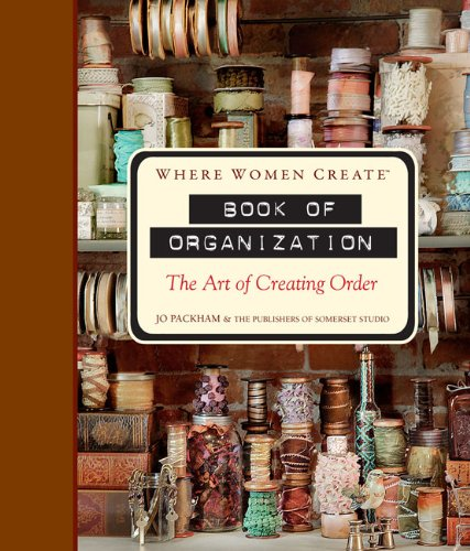 Where Women Create-Book of Organization The Art of Creating Order  2012 9781402791512 Front Cover