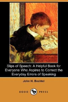 Slips of Speech A Helpful Book for Everyone Who Aspires to Correct the Everyday Errors of Speaking N/A 9781406537512 Front Cover