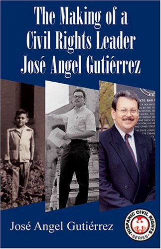 Making of a Civil Rights Leader Jose Angel Gutierrez  2005 edition cover